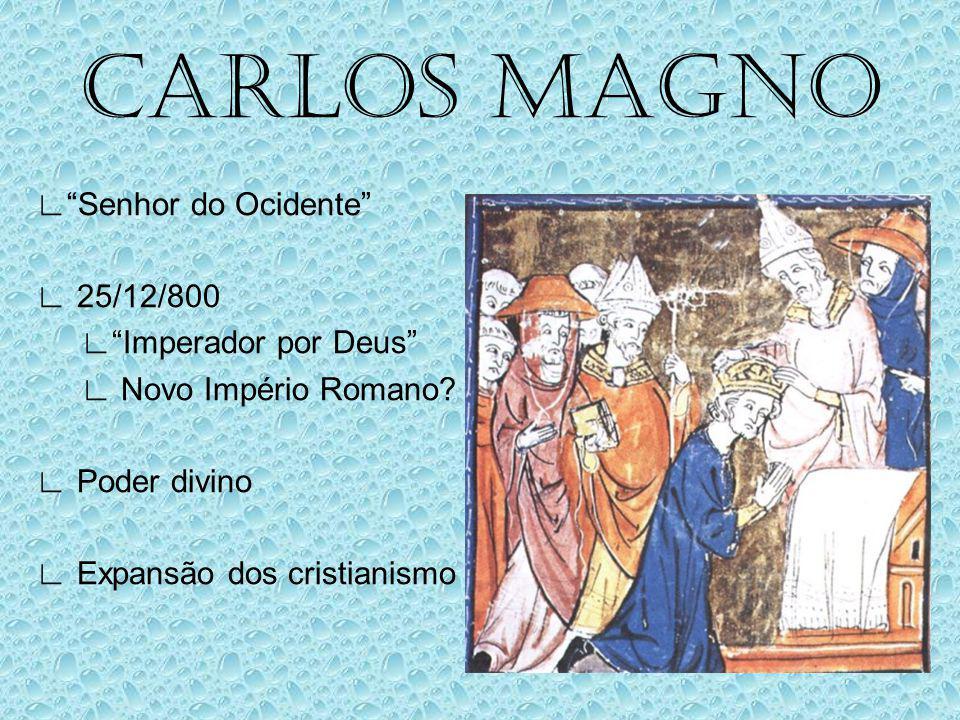 CARLOS MAGNO ∟ Senhor do Ocidente ∟ 25/12/800 ∟ Imperador por Deus ∟ Novo Império Romano.