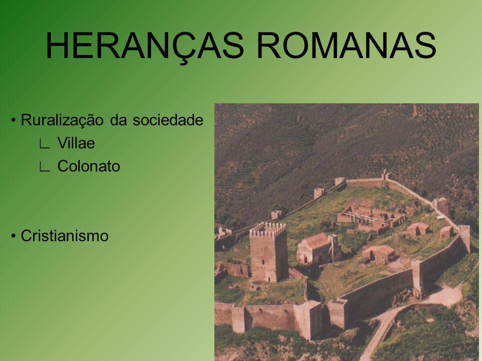 HERANÇAS ROMANAS • Ruralização da sociedade ∟ Villae ∟ Colonato • Cristianismo