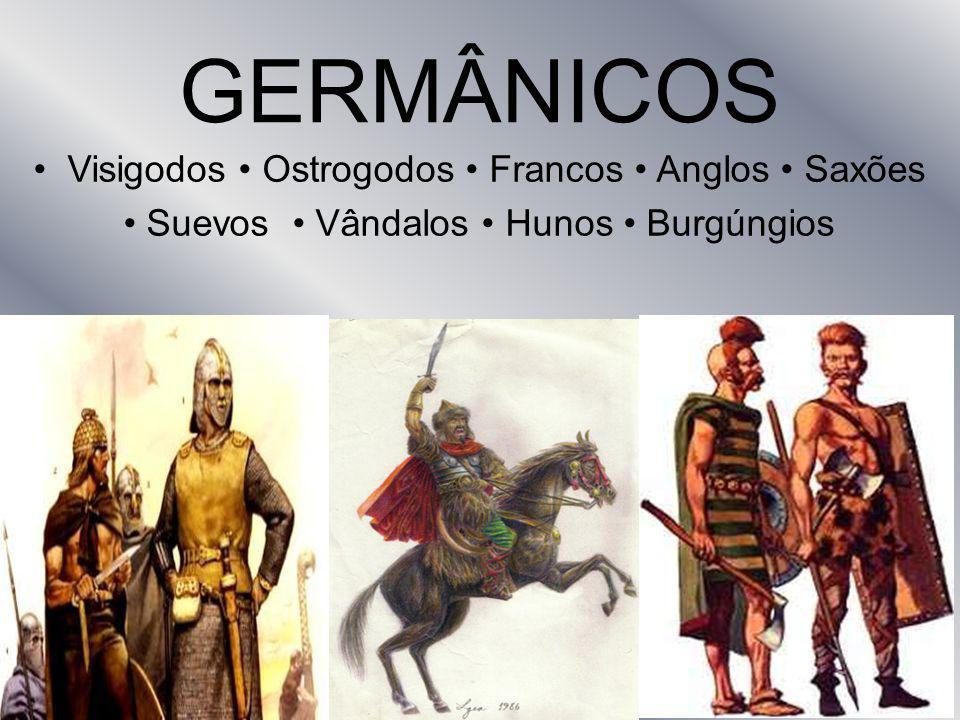 GERMÂNICOS • Visigodos • Ostrogodos • Francos • Anglos • Saxões • Suevos • Vândalos • Hunos • Burgúngios