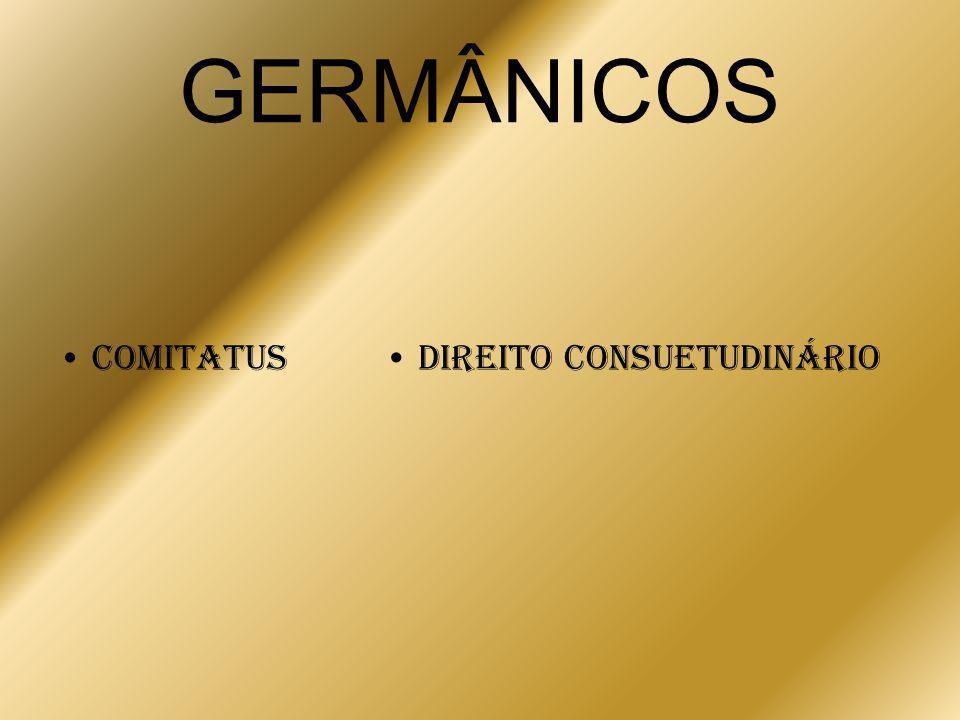 GERMÂNICOS • Comitatus • Direito Consuetudinário
