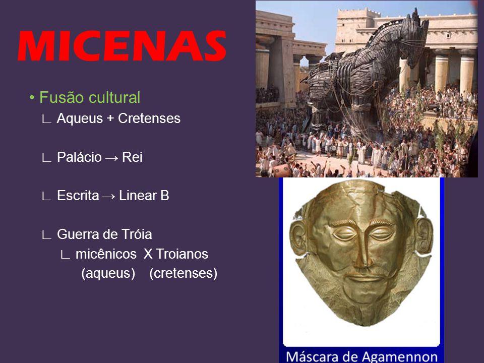 MICENAS • Fusão cultural ∟ Aqueus + Cretenses ∟ Palácio → Rei