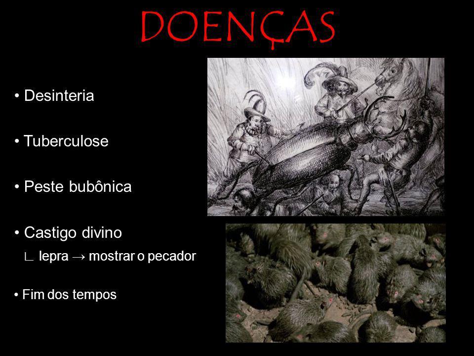 DOENÇAS • Desinteria • Tuberculose • Peste bubônica • Castigo divino