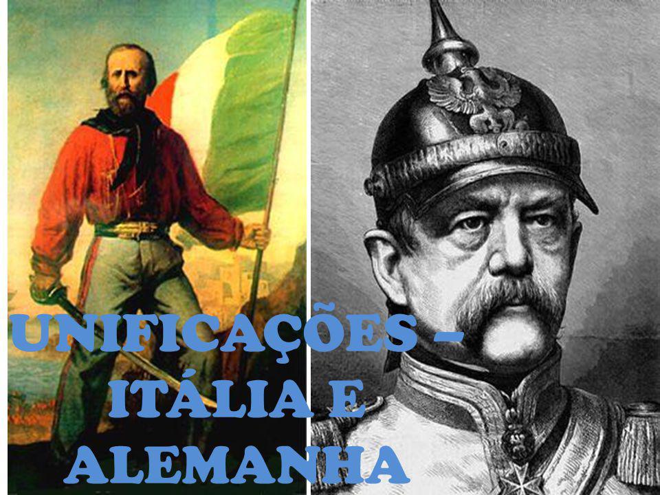 UNIFICAÇÕES – ITÁLIA E ALEMANHA