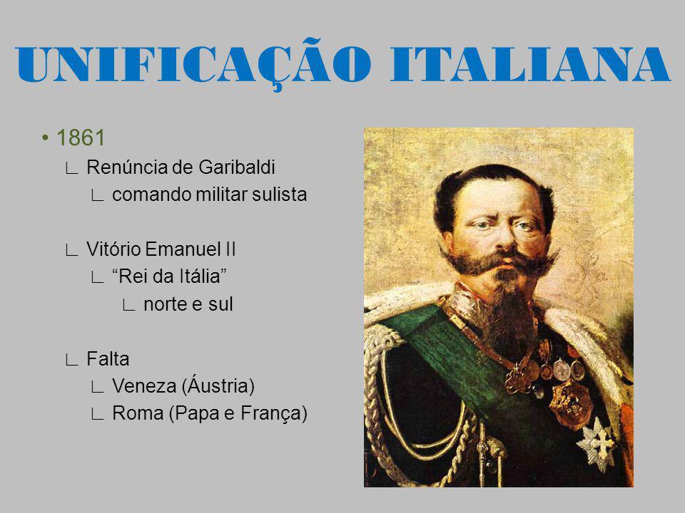 UNIFICAÇÃO ITALIANA • 1861 ∟ Renúncia de Garibaldi