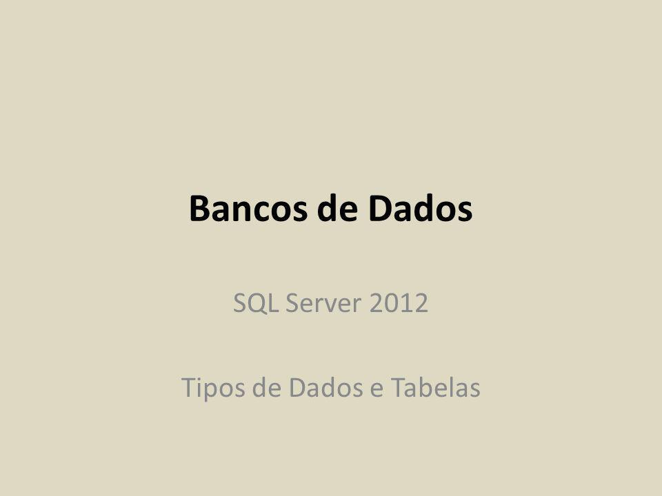 SQL Server 2012 Tipos de Dados e Tabelas