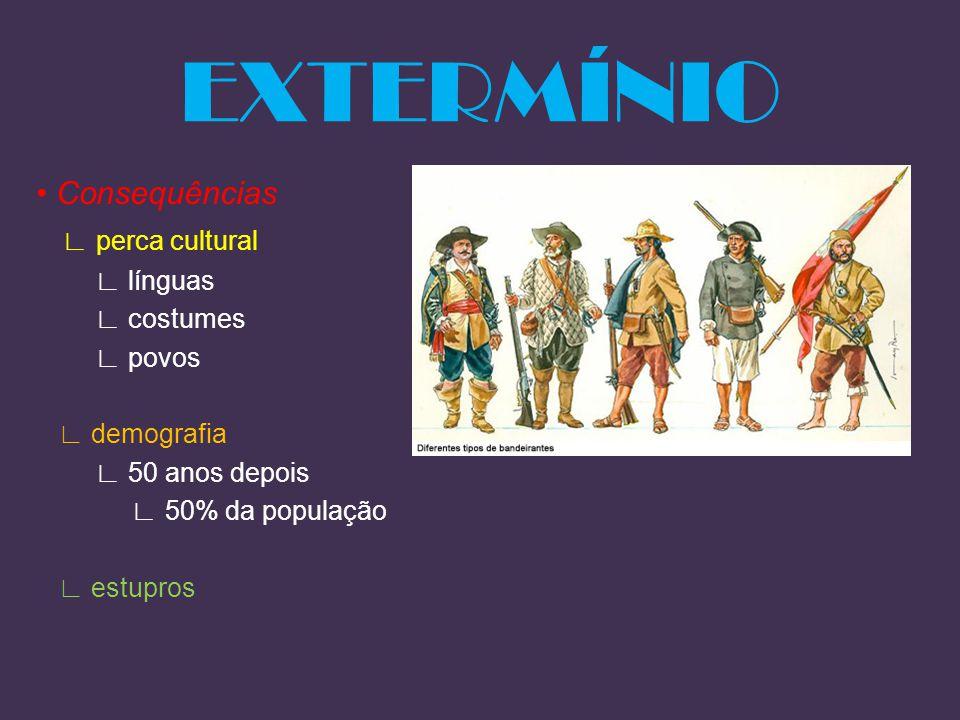 EXTERMÍNIO • Consequências ∟ perca cultural ∟ línguas ∟ costumes