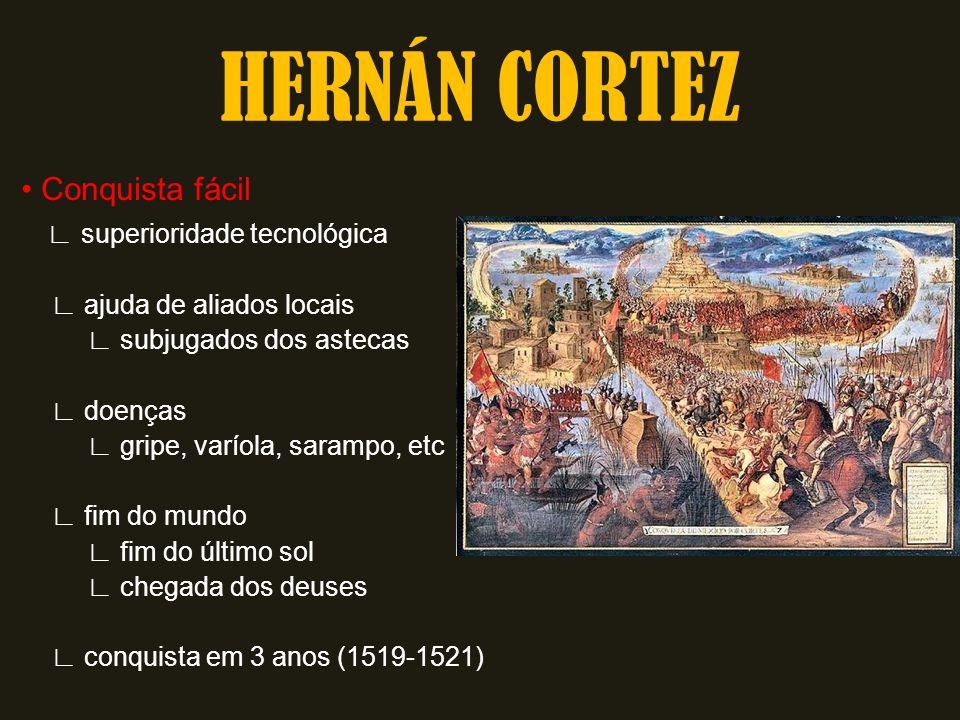 HERNÁN CORTEZ • Conquista fácil ∟ superioridade tecnológica