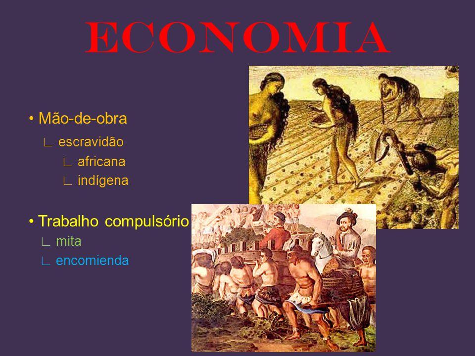 ECONOMIA • Mão-de-obra ∟ escravidão • Trabalho compulsório ∟ africana