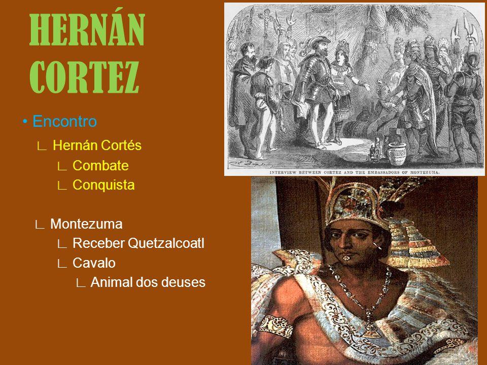 HERNÁN CORTEZ • Encontro ∟ Hernán Cortés ∟ Combate ∟ Conquista