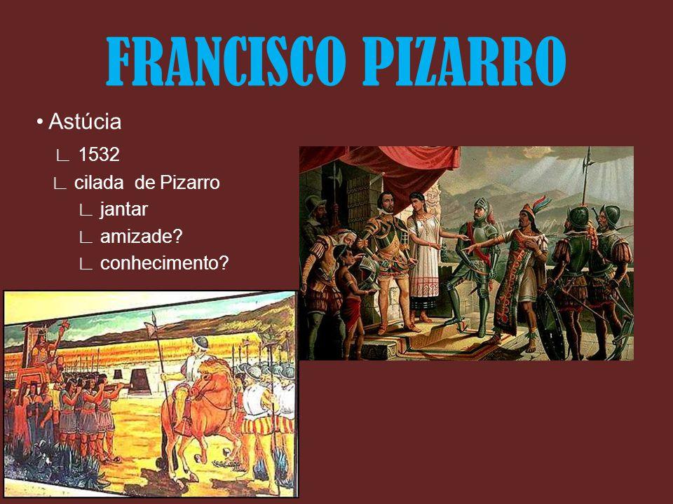 FRANCISCO PIZARRO • Astúcia ∟ 1532 ∟ cilada de Pizarro ∟ jantar