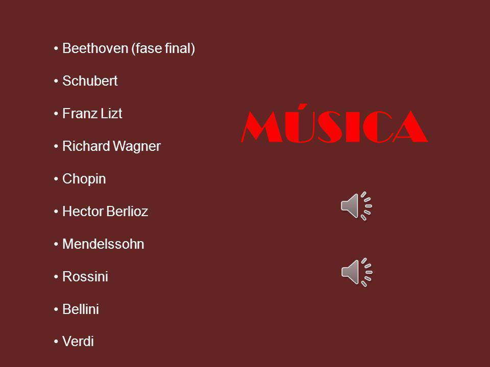 • Beethoven (fase final) • Schubert • Franz Lizt • Richard Wagner • Chopin • Hector Berlioz • Mendelssohn • Rossini • Bellini • Verdi