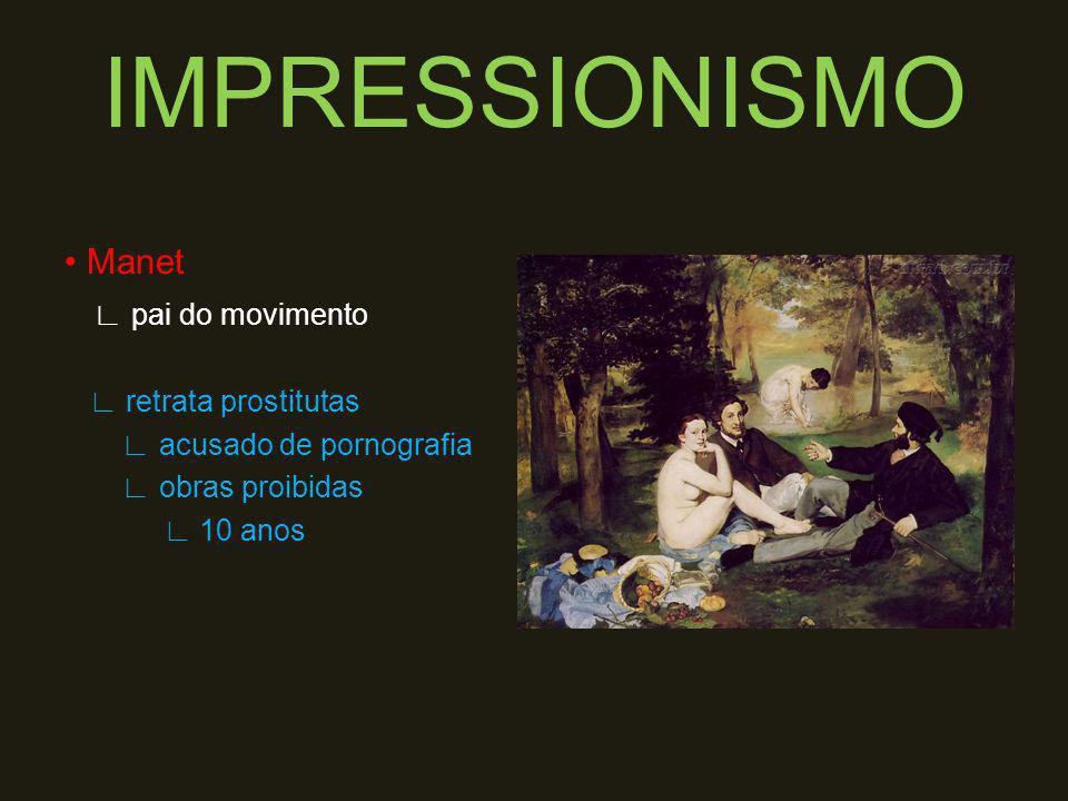 IMPRESSIONISMO • Manet ∟ pai do movimento ∟ retrata prostitutas