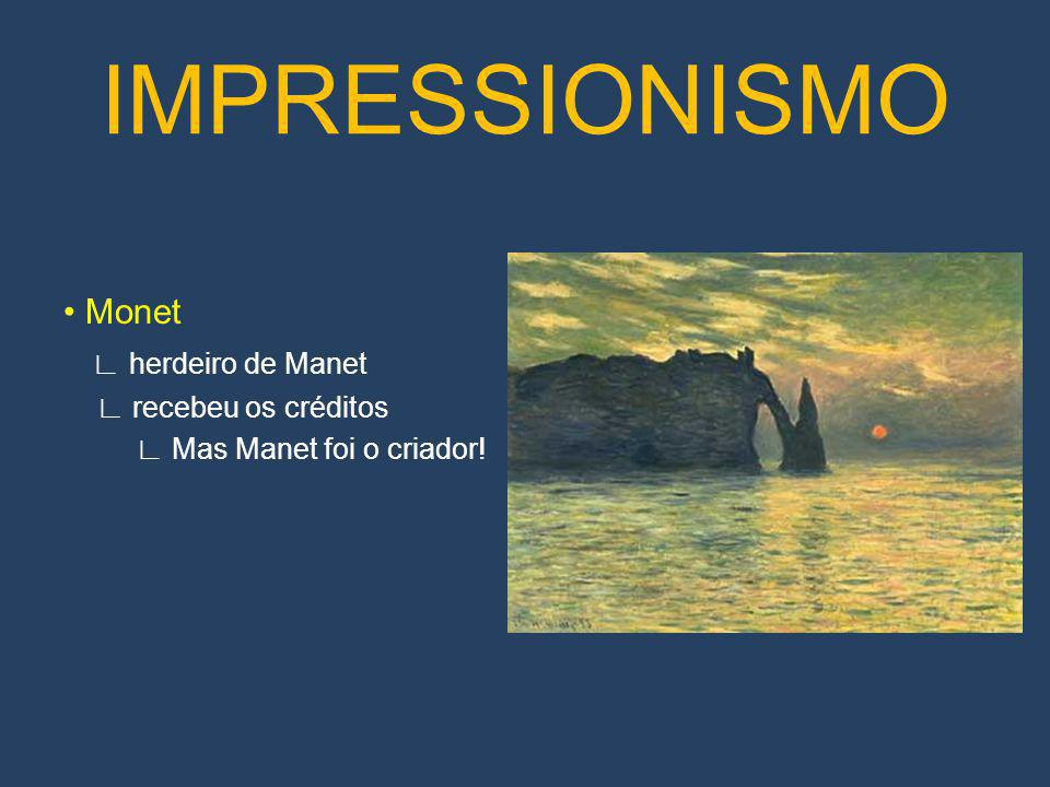 IMPRESSIONISMO • Monet ∟ herdeiro de Manet ∟ recebeu os créditos