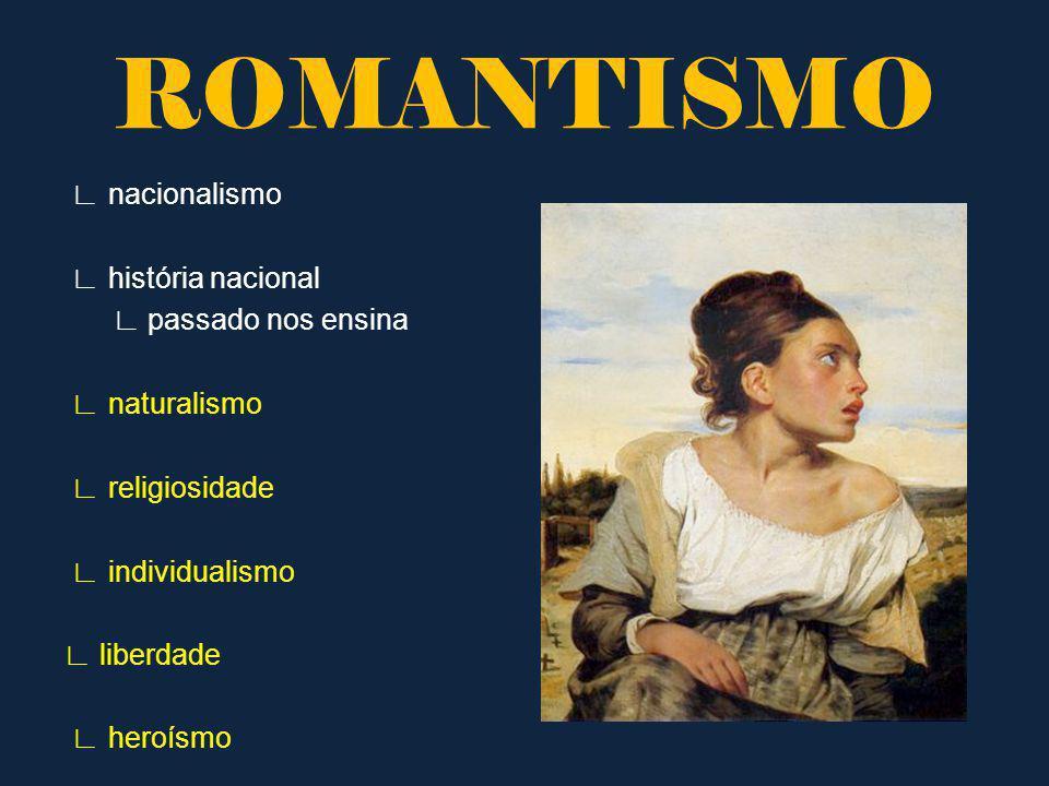ROMANTISMO ∟ nacionalismo ∟ história nacional ∟ passado nos ensina ∟ naturalismo ∟ religiosidade ∟ individualismo ∟ liberdade ∟ heroísmo