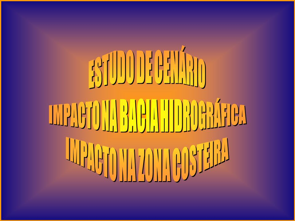IMPACTO NA BACIA HIDROGRÁFICA IMPACTO NA ZONA COSTEIRA