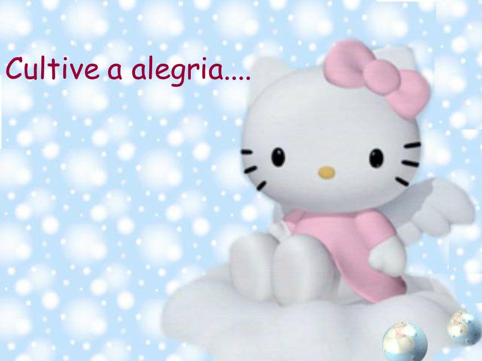 Cultive a alegria....