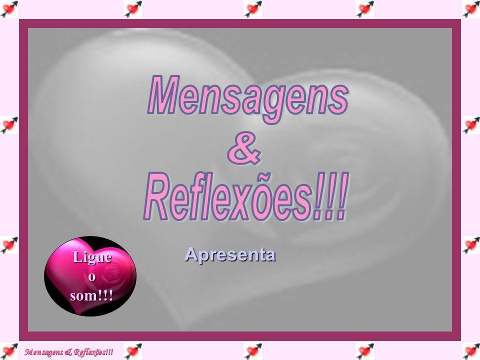 Mensagens & Reflexões!!! Apresenta Ligue o som!!!
