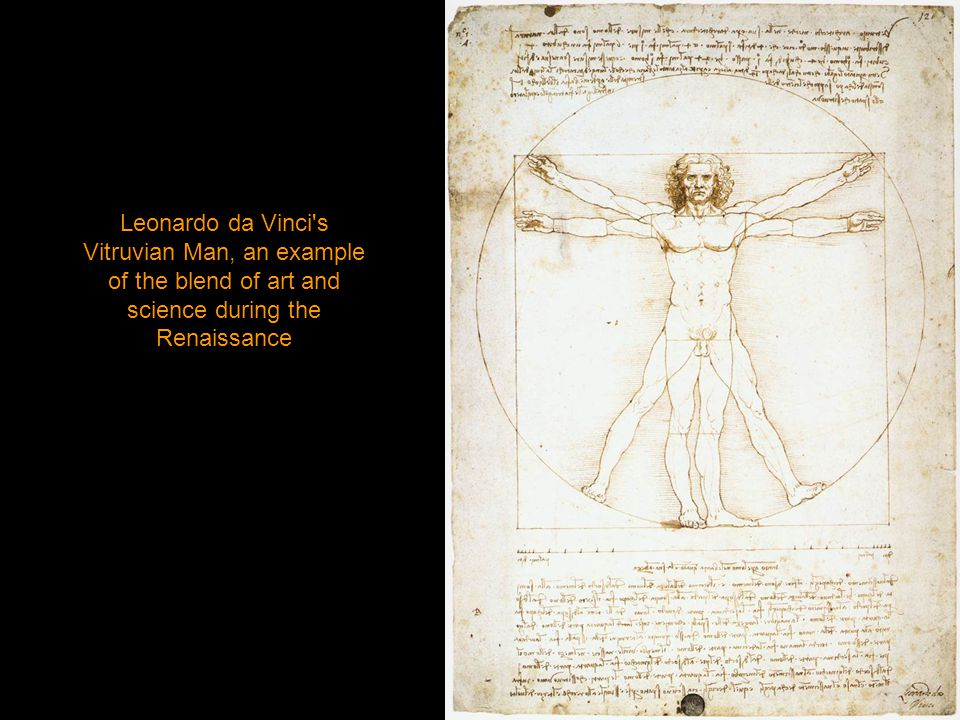 Leonardo da Vinci s Vitruvian Man, an example of the blend of art and science during the Renaissance
