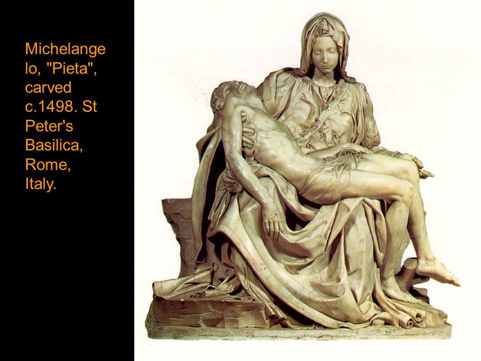 Michelangelo, Pieta , carved c.1498. St Peter s Basilica, Rome, Italy.
