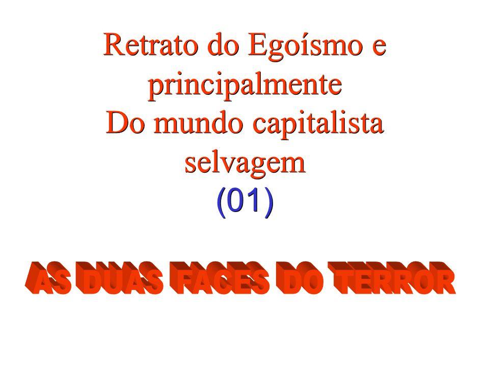 Retrato do Egoísmo e principalmente Do mundo capitalista selvagem (01)