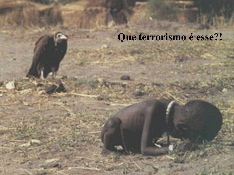 Que terrorismo é esse !