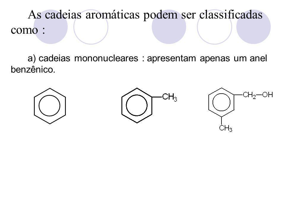 As cadeias aromáticas podem ser classificadas como :