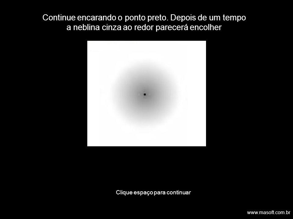 Continue encarando o ponto preto. Depois de um tempo