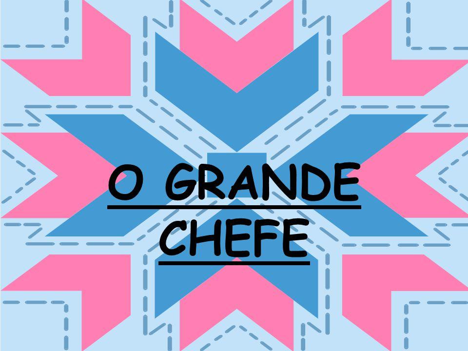 O GRANDE CHEFE
