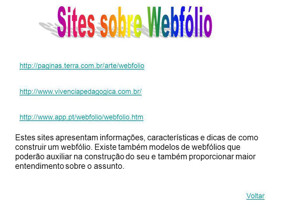 Sites sobre Webfólio http://paginas.terra.com.br/arte/webfolio. http://www.vivenciapedagogica.com.br/