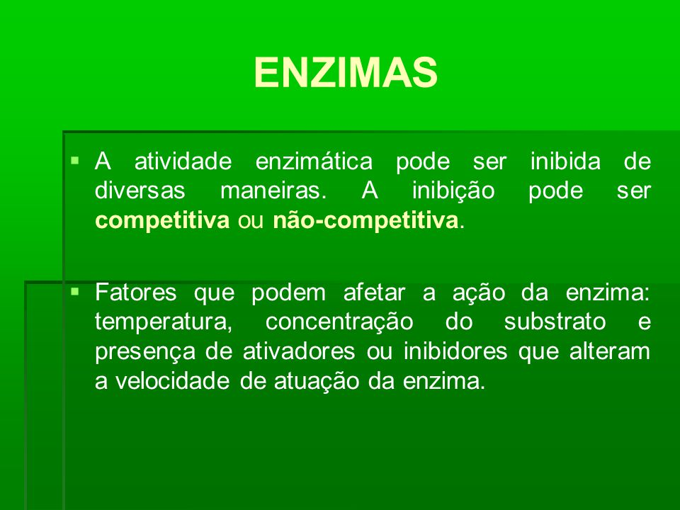 ENZIMAS A atividade enzimática pode ser inibida de diversas maneiras. A inibição pode ser competitiva ou não-competitiva.