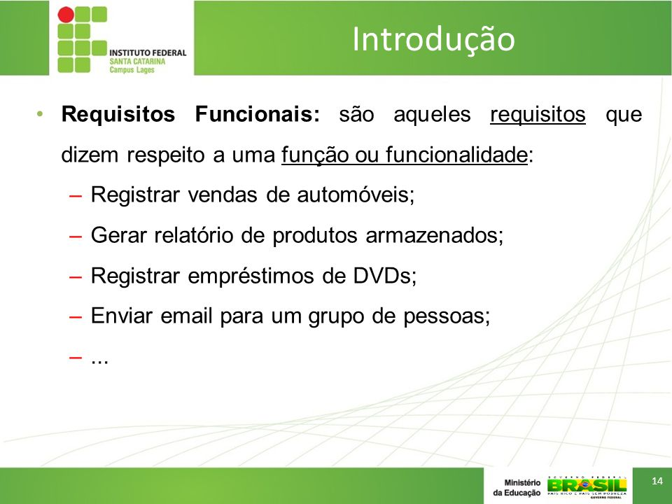 Introdução Requisitos Funcionais: são aqueles requisitos que dizem respeito a uma função ou funcionalidade: