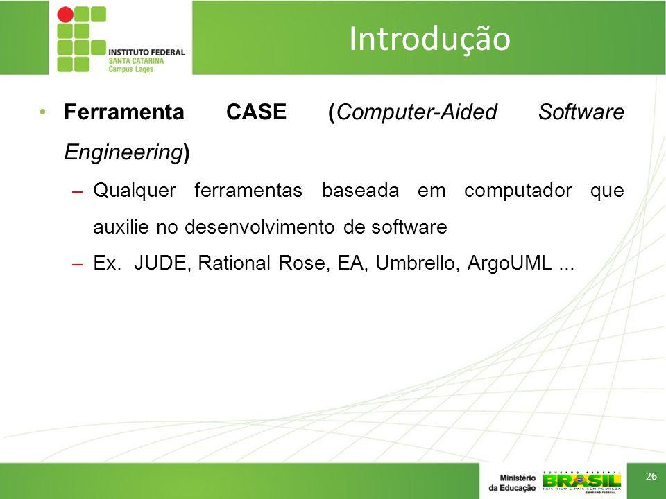 Introdução Ferramenta CASE (Computer-Aided Software Engineering)