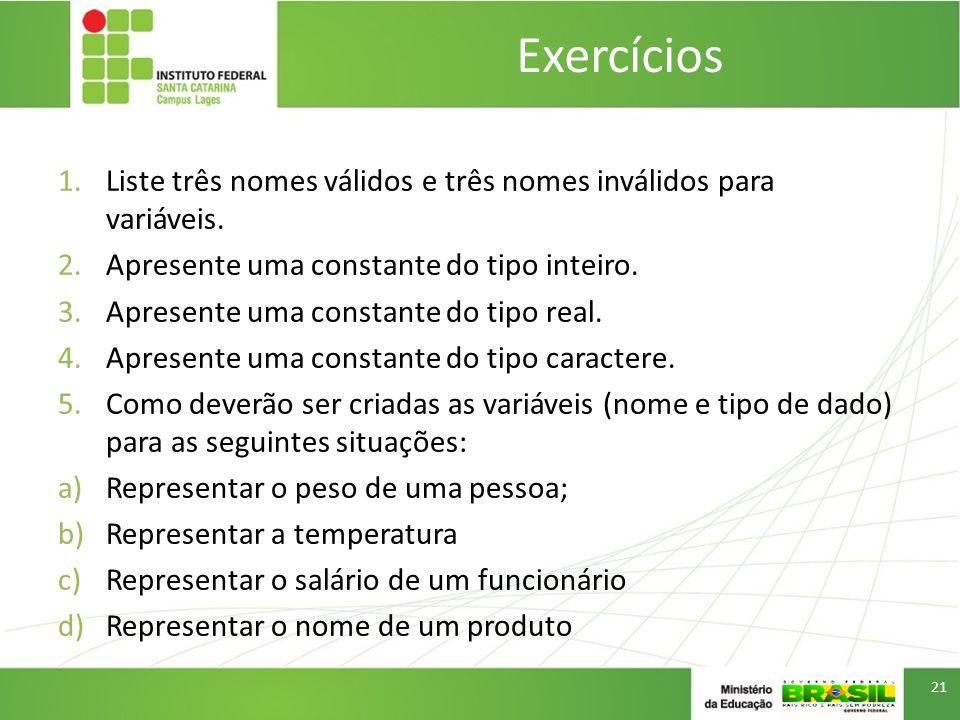 Exercícios Liste três nomes válidos e três nomes inválidos para variáveis. Apresente uma constante do tipo inteiro.
