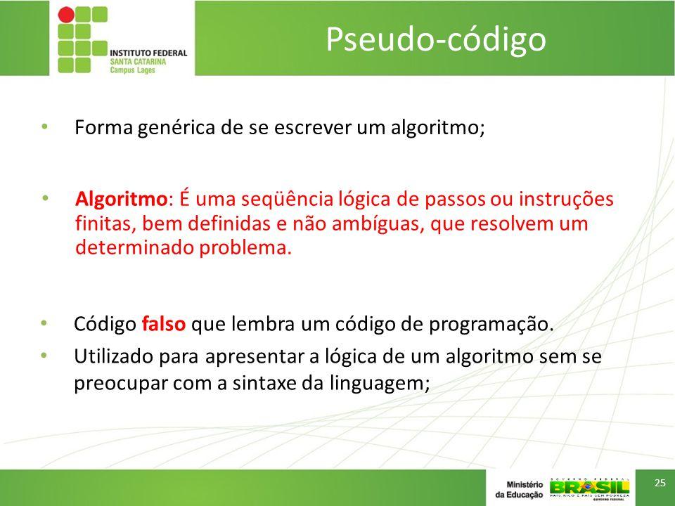 Pseudo-código Forma genérica de se escrever um algoritmo;