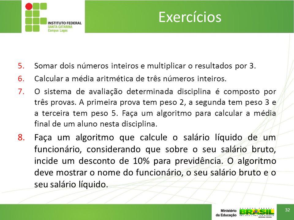 Exercícios Somar dois números inteiros e multiplicar o resultados por 3. Calcular a média aritmética de três números inteiros.