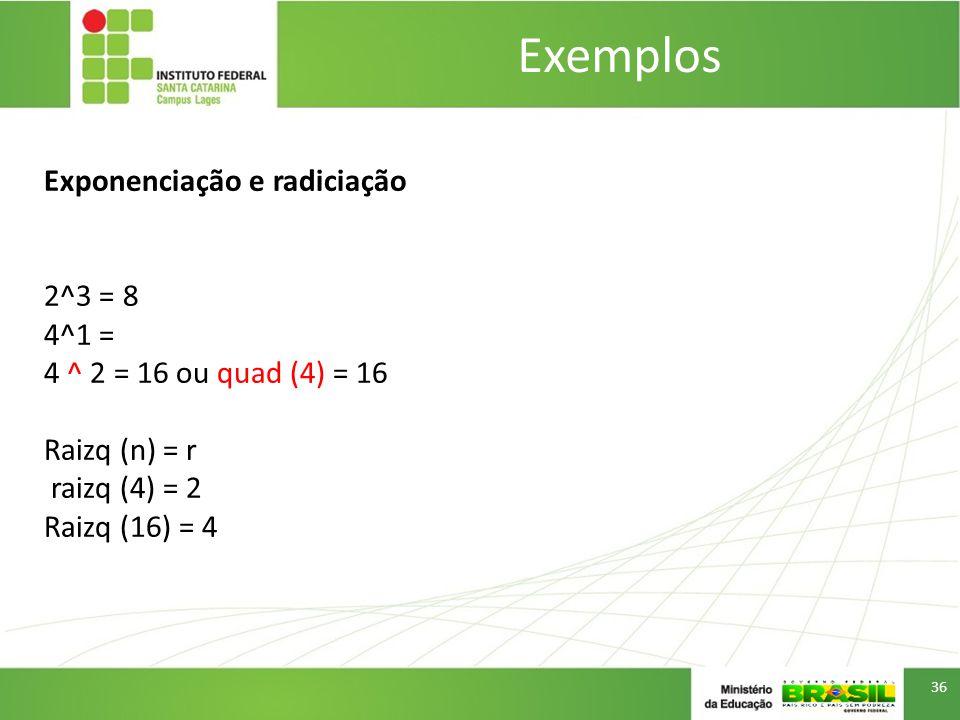 Exemplos Exponenciação e radiciação 2^3 = 8 4^1 =