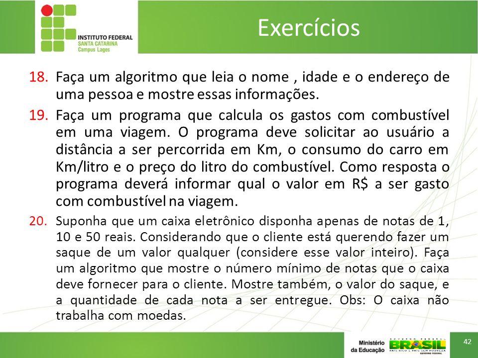 Exercícios Faça um algoritmo que leia o nome , idade e o endereço de uma pessoa e mostre essas informações.