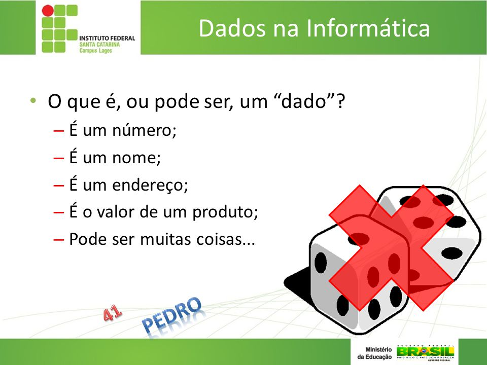 Dados na Informática O que é, ou pode ser, um dado Pedro