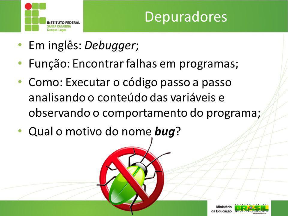 Depuradores Em inglês: Debugger;