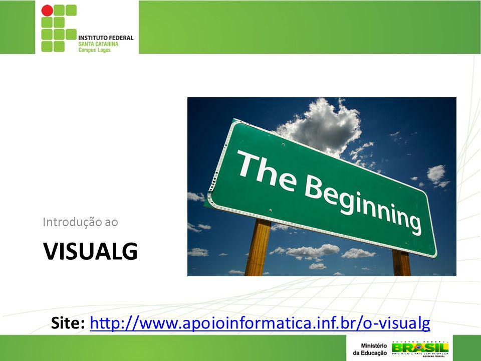 Site: http://www.apoioinformatica.inf.br/o-visualg