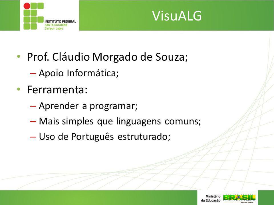 VisuALG Prof. Cláudio Morgado de Souza; Ferramenta: Apoio Informática;