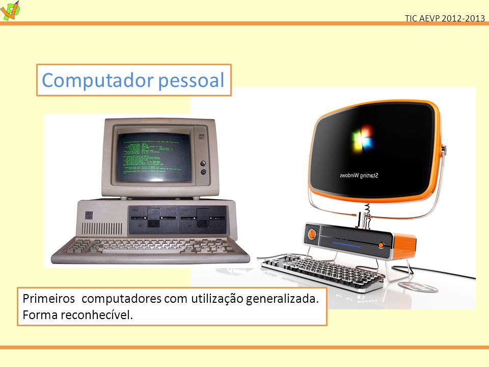 Computador pessoal Primeiros computadores com utilização generalizada.