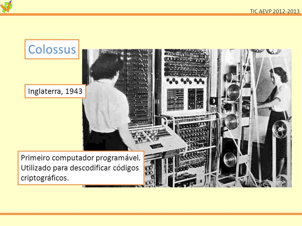 Colossus Inglaterra, 1943. Primeiro computador programável.