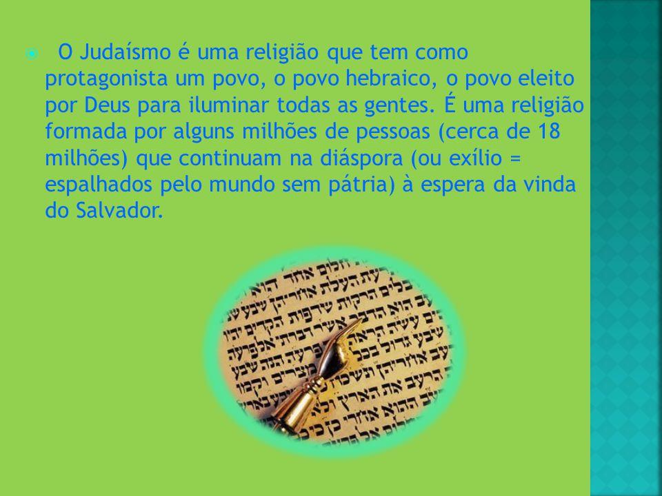 O Judaísmo é uma religião que tem como protagonista um povo, o povo hebraico, o povo eleito por Deus para iluminar todas as gentes. É uma religião formada por alguns milhões de pessoas (cerca de 18 milhões) que continuam na diáspora (ou exílio = espalhados pelo mundo sem pátria) à espera da vinda do Salvador.