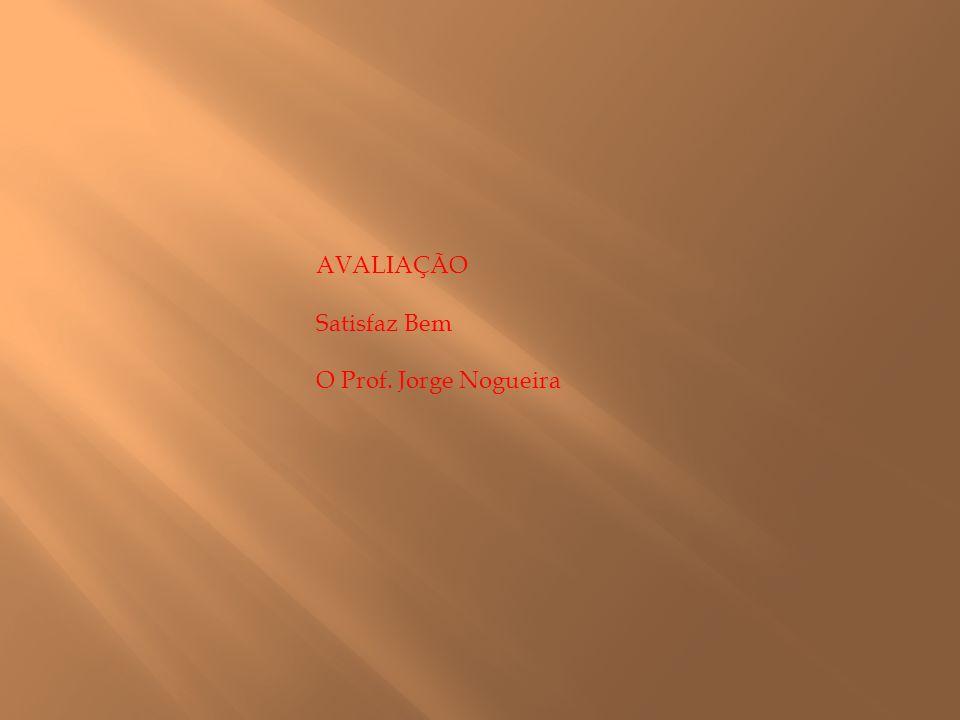 AVALIAÇÃO Satisfaz Bem O Prof. Jorge Nogueira