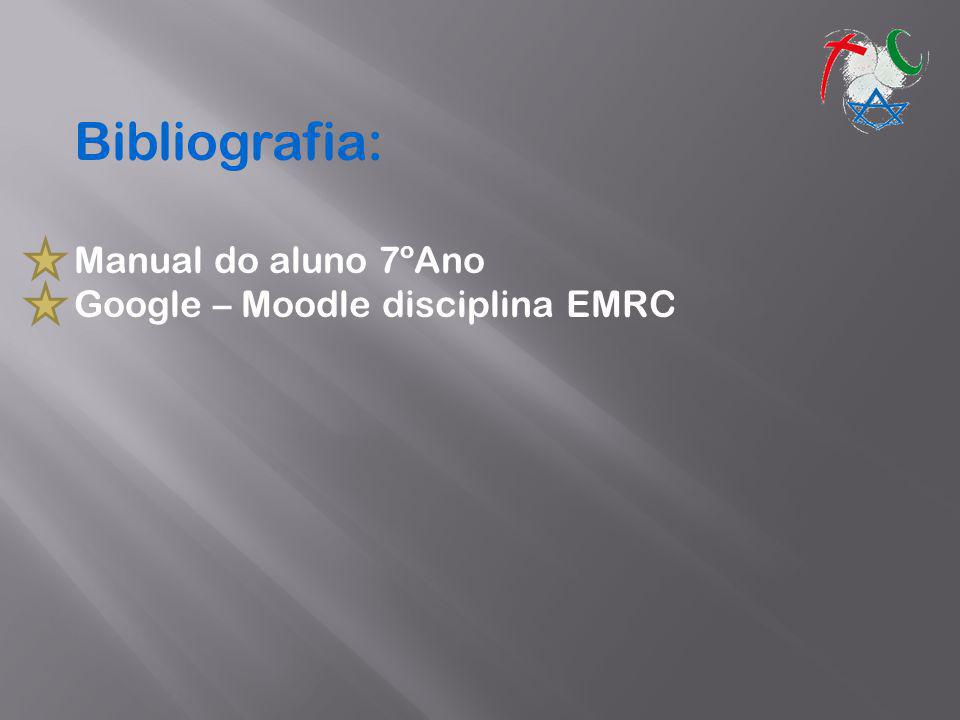 Bibliografia: Manual do aluno 7ºAno Google – Moodle disciplina EMRC