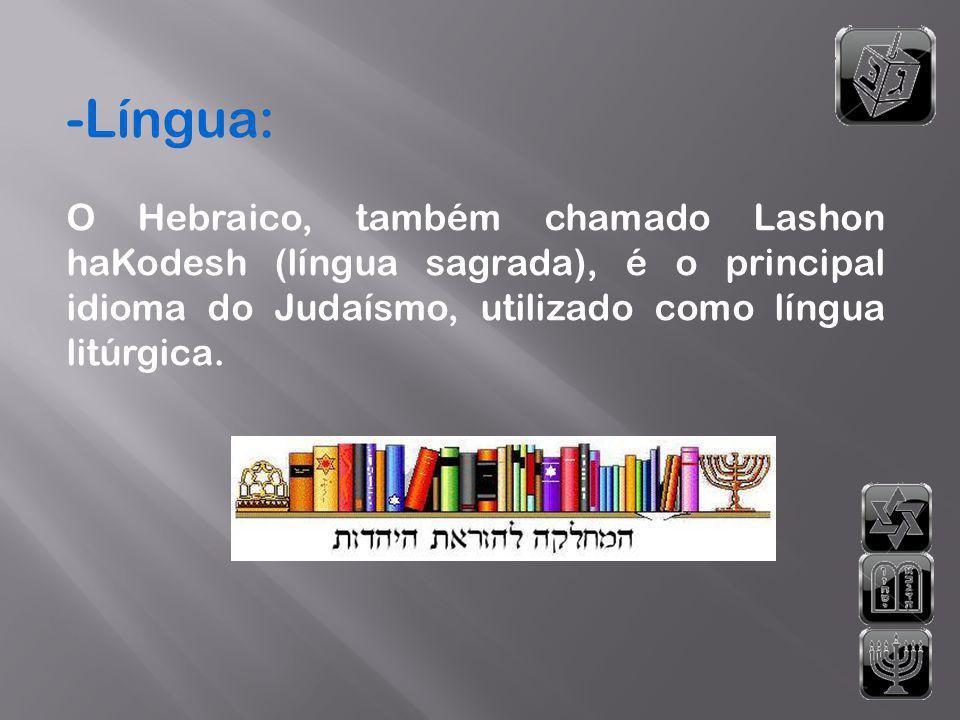 -Língua: O Hebraico, também chamado Lashon haKodesh (língua sagrada), é o principal idioma do Judaísmo, utilizado como língua litúrgica.