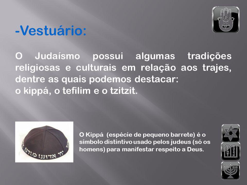 -Vestuário: O Judaísmo possui algumas tradições religiosas e culturais em relação aos trajes, dentre as quais podemos destacar: