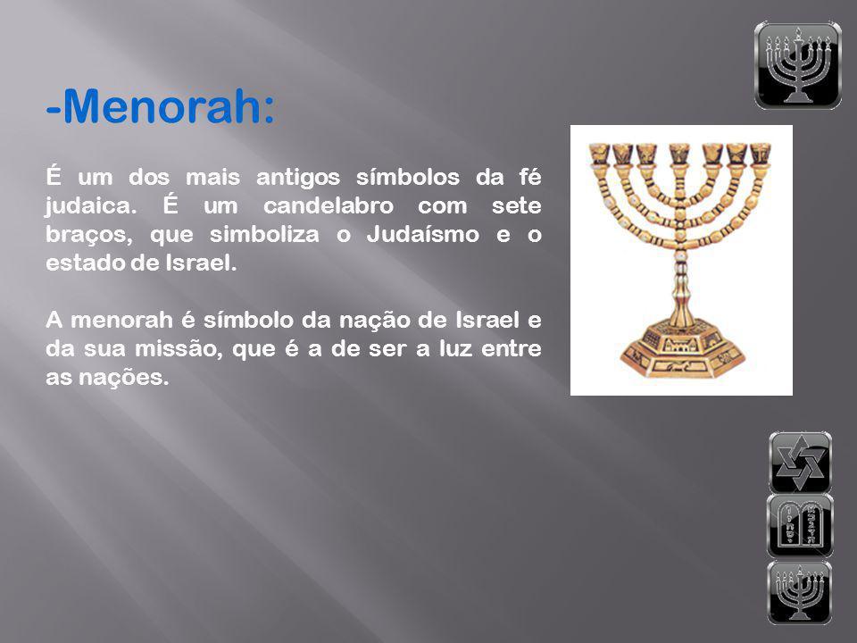 -Menorah: É um dos mais antigos símbolos da fé judaica. É um candelabro com sete braços, que simboliza o Judaísmo e o estado de Israel.
