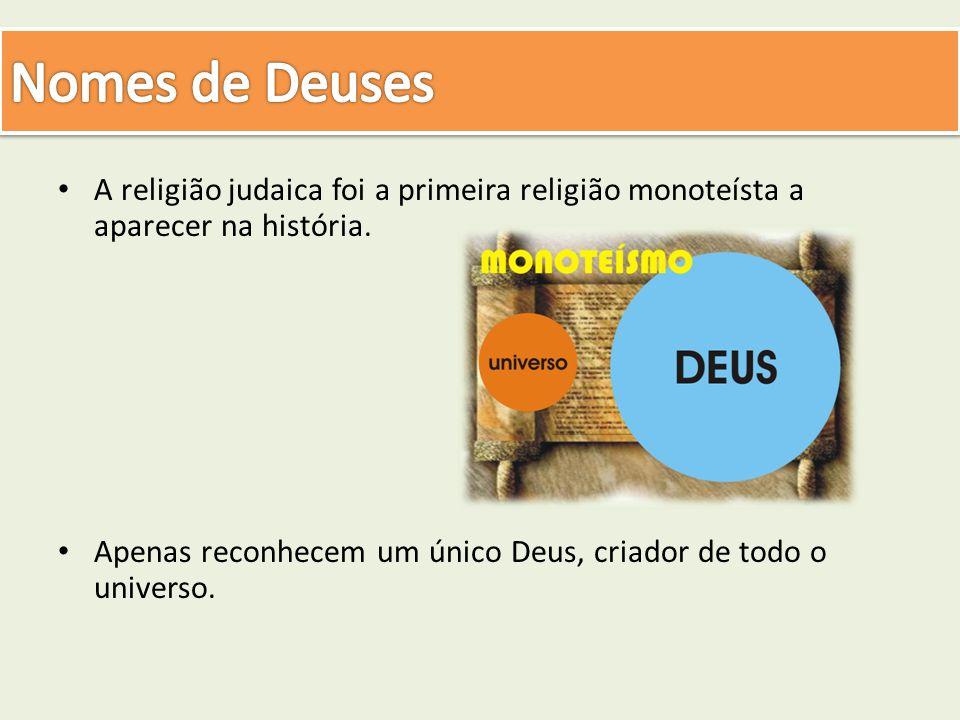 Nomes de Deuses A religião judaica foi a primeira religião monoteísta a aparecer na história.
